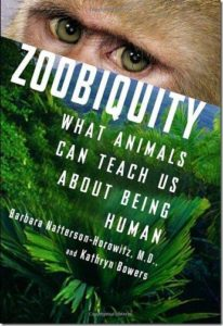 Zoobiquity: What Animals Can Teach Us About Being Human by Barbara Horowitz, M.D. and Kathryn Bowers