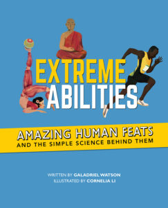 Extreme Abilities: Amazing Human Feats and the Simple Science Behind Them by Galadriel Watson