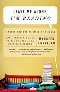 A book review of Leave Me Alone, I'm Reading: Finding and Losing Myself in Books by Maureen Corrigan