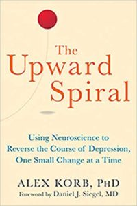 A book review of The Upward Spiral: Using Neuroscience to Reverse the Course of Depression One Small Change at a Time by Alex Korb, Ph.D.
