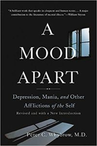 A Mood Apart: Depression, Mania, and Other Afflictions of the Self by Peter G. Whybrow, M.D.