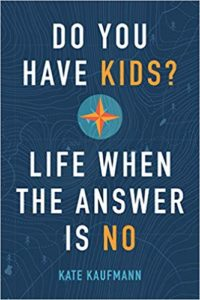Do You Have Kids? Life When the Answer is No by Kate Kaufman