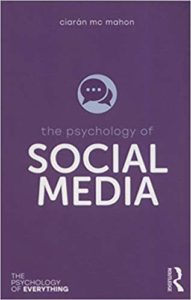 The Psychology of Social Media by Ciarán Mc Mahon