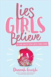 Lies Girls Believe & The Truth That Sets Them Free by Dannah Gresh