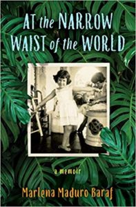 A book review of At the Narrow Waist of the World by Marlena Maduro Baraf