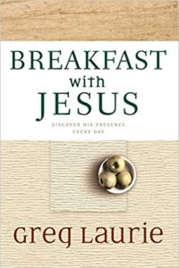A book review of Breakfast with Jesus: Discover His Presence Every Day by Greg Laurie