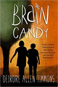 A book review of Brain Candy: One Woman's hilarious and harrowing journey through cancer and Alzheimers by Deidre Allen Timmons