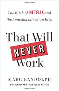 A book review of That Will Never Work: The Birth of Netflix and The Amazing LIfe of an Idea by Marc Randolph