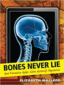 A book review of Bones Never Lie: How Forensics Helps Solve History's Mysteries by Elizabeth Macleod