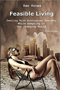 A book review of Feasible Living: Dealing with Ecological Anxiety While Adapting to Our Changing World by Ken Kroes