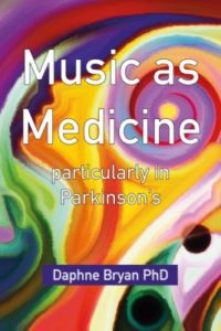 Music as Medicine: Particularly in Parkinson's by Daphne Bryan PhD.