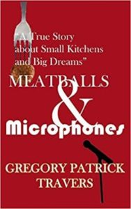 A book review of Meatballs & Microphones: A True Story about Small Kitchens and Big Dreams by Gregory Patrick Travers