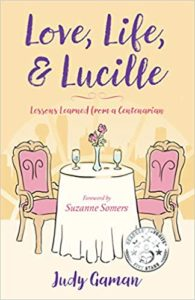 A book review of Love, Life & Lucille: Lessons Learned from a Centenarian by Judy Gaman