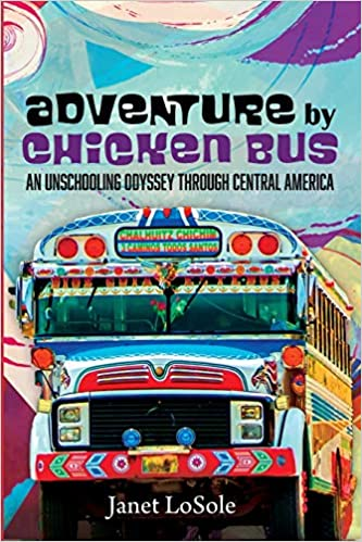 A book review of Adventure by Chicken Bus: An Unschooling Odyssey Through Central America by Janet LoSole
