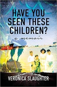 A book review of Have You Seen These Children: a memoir by Veronica Slaughter