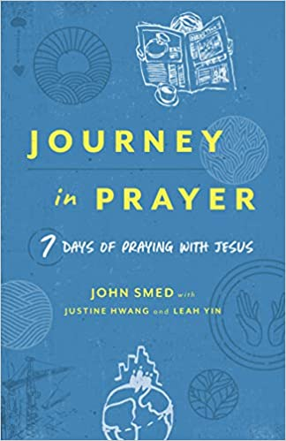 A book review of Journey in Prayer: 7 Days of Praying with Jesus by John Smed with Justine Hwang and Leah Yin