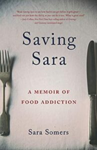 A book review of Saving Sara: a Memoir of Food Addiction by Sara Somers