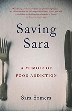 A book review of Saving Sara: A Memoir of Food Addiction by Sara Somers