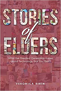 A book review of Stories of Elders: What the Greatest Generation Knows About Technology That You Don't by Veronica Kirin