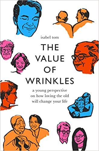 A book review of The Value of Wrinkles: A Young Perspective on How Loving the Old Will Change Your Life by Isabel Tom
