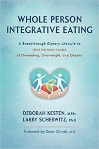 Whole Person Integrative Eating: A Breakthrough Dietary Lifestyle to Treat the Root Causes of Overeating, Overweight, and Obesity