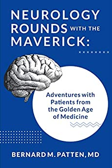 A book review of Neurology Rounds with the Maverick: Adventures with Patients from the Golden Age of Medicine by Bernard M. Patten, MD