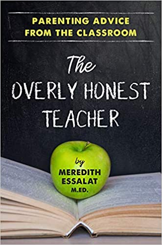 A book review of The Overly Honest Teacher: Parenting Advice from the Classroom by Meredith Essalat M.Ed.