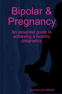 Bipolar and Pregnancy by Donna Merrill