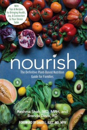 A book review of Nourish: the Definitive Plant-Based Nutrition Guide for Families by Reshma Shah, MD, MPH and Brenda Davis, RD