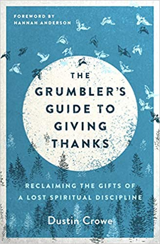 A book review of The Grumbler's Guide to Giving Thanks: Reclaiming the Gifts of a Lost Spiritual Discipline by Dustine Crowe