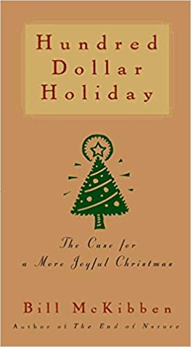 A book review of Hundred Dollar Holiday: The Case for a More Joyful Christmas by Bill McKibben
