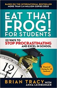 A book review of Eat That Frog! for Students: 22 Ways to Stop Procrastinating and Excel in School by Brian Tracy with Anna Leinberger