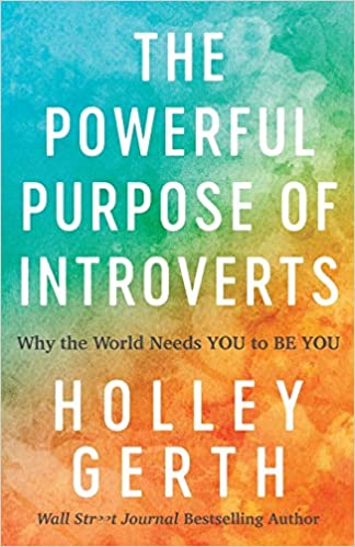A Book Review of The Powerful Purpose of Introverts: Why the World Needs You to Be You by Holley Gerth