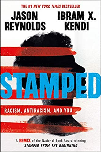 A book review of Stamped: Racism, Antiracism, and You: A Remix of the National Book Award-Winning Stamped from the Beginning by Jason Reynolds and Ibram X. Kendi