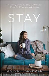 A book review of Stay: Discovering Grace, Freedom, and Wholeness Where You Never Imagined Looking by Anjuli Paschall