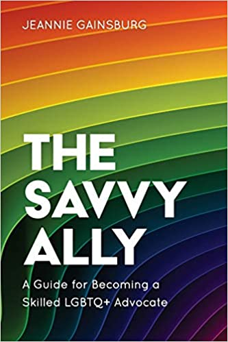 A book review of The Savvy Ally: A Guide for Becoming a Skilled LGBTQ+ Advocate