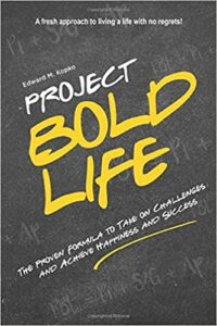 A book review of Project Bold Life: The Proven Formula to Take on Challenges and Achieve Happiness and Success by Edward M. Kopko