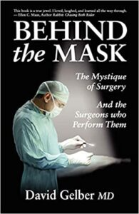 A book review of Behind the Mask: The Mystique of Surgery And the Surgeons who Perform Them by David Gelber MD