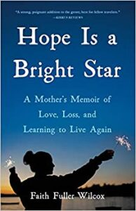 A book review of Hope is a Bright Star: A Mother's Memoir of Love, Loss and Learning to Live Again by Faith Fuller Wilcox