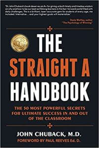 A book review of The Straight A Handbook: The 50 Most Powerful Secrets for Ultimate Success In and Out of the Classroom by John Chuback, M.D.