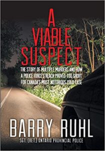 A book review of A Viable Suspect: The Story of Multiple Murders and How a Police Force's Reach Proved Too Short For Canada's Most Notorious Cold Case by Barry Ruhl (SGT. [Ret.] Ontario Provincial Police)
