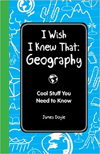 A book review of I Wish I Knew That Geography: Cool Stuff You Need to Know by James Doyle