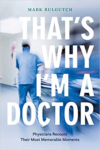 A book review of That's Why I'm a Doctor: Physicians Recount Their Most Memorable Moments by Mark Bulgutch