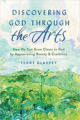 A book review of Discovering God Through the Arts: How We Can Grow Closer to God by Appreciating Beauty & Creativity by Terry Glaspey