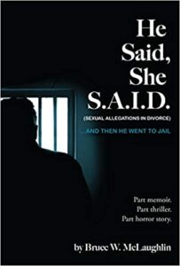 A book review of He Said, She S.A.I.D. (Sexual Allegations in Divorce)… And Then He Went to Jail by Bruce W. McLaughlin