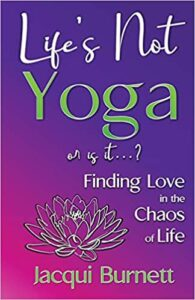 A book review of Life's Not Yoga or is it...? Finding Love in the Chaos of Life by Jacqui Burnett - 8 near death experiences!