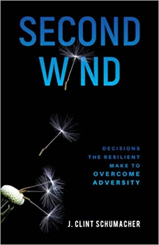 A book review of Second Wind: Decisions The Resilient Make to Overcome Adversity by J. Clint Schumacher