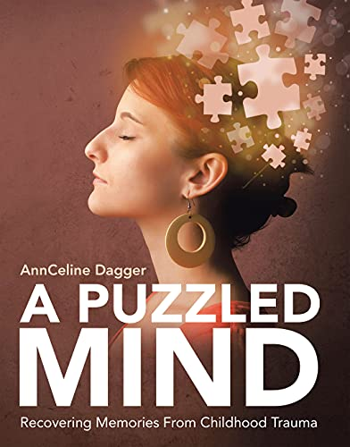 A book review of A Puzzled Mind: Recovering Memories From Childhood Trauma by AnnCeline Dagger - new age guide to repressed traumatic memories