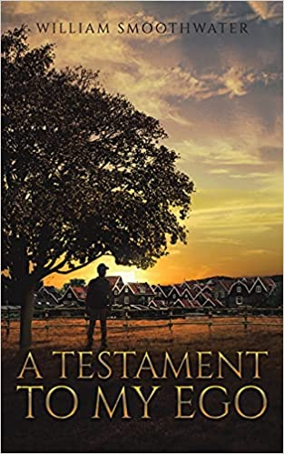 A book review of A Testament to My Ego by William Smoothwater