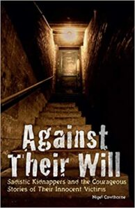 A book review of Against Their Will: Sadistic Kidnappers and the Courageous Stories of Their Innocent Victims by Nigel Cawthorne